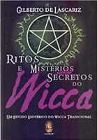 Ritos e Mistérios Secretos do Wicca. Um Estudo Esotérico do Wicca Tradicional (Português)