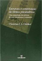 Estrutura e Constituição da Clínica Psicanalítica. Uma Arqueologia das Práticas de Cura, Psicoterapia e Tratamento (Português)