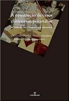 A Construção de Casos Clínicos em Psicanálise. Método Clínico e Formalização Discursiva (Português)