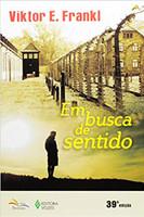 Em Busca De Sentido: Um psicólogo no campo de concentração (Português)