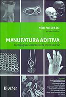 Manufatura Aditiva: Tecnologias e Aplicações da Impressão 3D (Português)