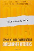 Deus não é grande: Como a religião envenena tudo (Português)