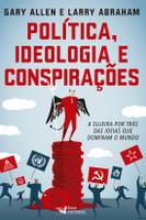 Política, Ideologia e Conspirações. A Sujeira por Trás das Ideias que Dominam o Mundo (Português)