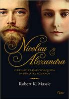 Nicolau e Alexandra: O relato clássico da queda da dinastia Romanov (Português)