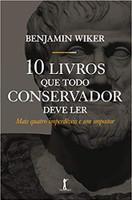 Dez Livros que Todo Conservador Deve Ler. Mais Quatro Imperdíveis e Um Impostor (Português)