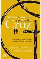 Aconselhamento a Partir da Cruz. Conectando Pessoas ao Poder Curador do Amor de Cristo (Português)