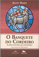 O Banquete do Cordeiro: A missa segundo um convertido (Português)