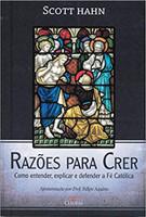Razões Para Crer. Como Entender, Explicar e Defender a Fé Católica (Português)