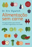 Alimentação sem carne: Um guia prático para montar a sua dieta vegetariana com saúde (Português)