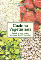 Cozinha Vegetariana: Saúde e Bom Gosto em Mais de 670 Receitas (Português)
