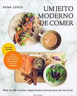 JEITO MODERNO DE COMER, UM: Mais de 200 receitas vegetarianas incríveis para sair do trivial (Português)