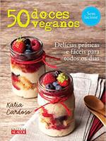 50 Doces Veganos. Delícias Fáceis e Práticas Para Todos os Dias (Português)