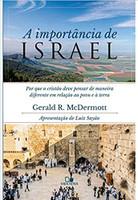 A Importância de Israel. Por que o Cristão Deve Pensar de Maneira Diferente em Relação ao Povo e a Terra (Português)