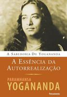 A Essência da Autorrealização - a Sabedoria de Yogananda