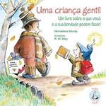 Uma Criança Gentil - Um Livro Sobre o Que Você e Sua Bondade Podem Fazer - Col. Terapia Infantil