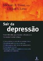 Sair da Depressão - Novos Métodos para Superar a Distimia e a Depressão Branda Crônica