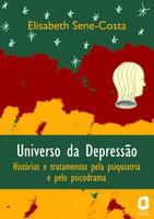 Universo da Depressão - Histórias e Tratamentos Pela Psiquiatria e Pelo Psicodrama