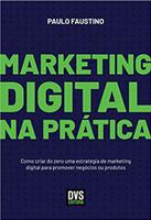 Marketing Digital na Prática: Como criar do zero uma estratégia de marketing digital para promover negócios ou produtos (Português)