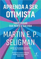 Aprenda a ser otimista: Como mudar sua mente e sua vida (Português)