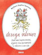 Design Interior - Faça Uma Limpeza Mental, Organize Seus Pensamentos e Redecore Sua Vida