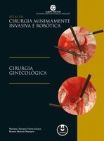 Atlas de Cirurgia Minimamente Invasiva e Robótica - Cirurgia Ginecológica
