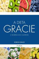 A Dieta Gracie - o Segredo Dos Campeões - 2ª Ed. 2017