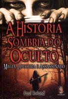 A História Sombria do Oculto - Magia, Loucura e Assassinato