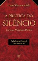 A Prática do Silêncio - Curso de Metafísica Prático