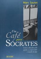 Um Café para Sócrates - Como a Filosofia Pode Ajudar a Compreender o Mundo de Hoje