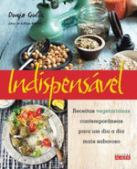 Indispensável - Receitas Vegetarianas Contemporâneas Para Um Dia A Dia Mais Saboroso