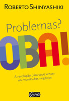Problemas? Oba!: A Revolucao Para Voce Vencer No Mundo dos Negocios