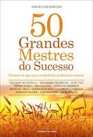 50 Grandes Mestres do Sucesso - Divisores de Águas Para Sabedorias Profissional e Pessoal