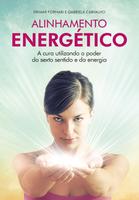 Alinhamento Energético - A Cura Utilizando o Poder do Sexto Sentido e da Energia