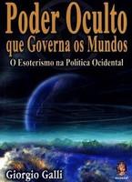 Poder Oculto que Governa os Mundos - O Esoterismo da Política Ocidental