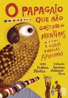 O Papagaio que Não Gostava de Mentiras e Outras Fábulas Africanas