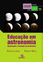 Educação Em Astronomia - Repensando A Formação de Professores - Vol. 11
