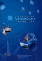 Ensino De Astronomia Na Escola - Concepções, Ideias E Práticas