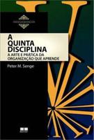 A Quinta Disciplina - A Arte e A Prática da Organização Que Aprende - 29ª Ed. 2013