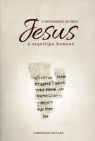 Jesus - o Intérprete de Deus - Vol. I - o Arquétipo Humano
