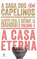 A Casa Eterna - Saga Dos Capelinos - Serie II - Vol. 4