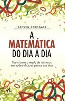 A Matemática do Dia A Dia - Transforme o Medo de Números Em Ações Eficazes Para A Sua Vida