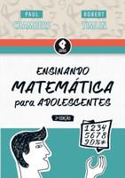 Ensinando Matemática Para Adolescentes - 2ª Ed. 2015
