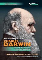 Antes e Depois de Charles Darwin - Como a Ciência Explica a Origem Das Espécies - Col. Tópicos de Biologia