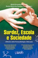 Surdez, Escola e Sociedade - Reflexões Sobre Fonoaudiologia e Educação