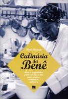 Culinária da Benê - Dicas e Segredinhos Para Um Dia-a-dia Mais Práticos, Econômico e Saboroso