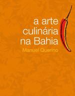 A Arte Culinária Na Bahia - Com Apresentação e Notas de Raul Lody - 3ª Ed. - 2011