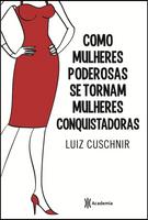 Como Mulheres Poderosas Se Tornam Mulheres Conquistadoras
