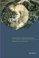 Revolta e Melancolia. O Romantismo na Contracorrente da Modernidade - Coleção Marxismo e Literatura