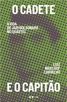 O cadete e o capitão: A vida de Jair Bolsonaro no quartel