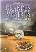 Grandes Mestres da Humanidade. Lições de Amor Para a Nova Era